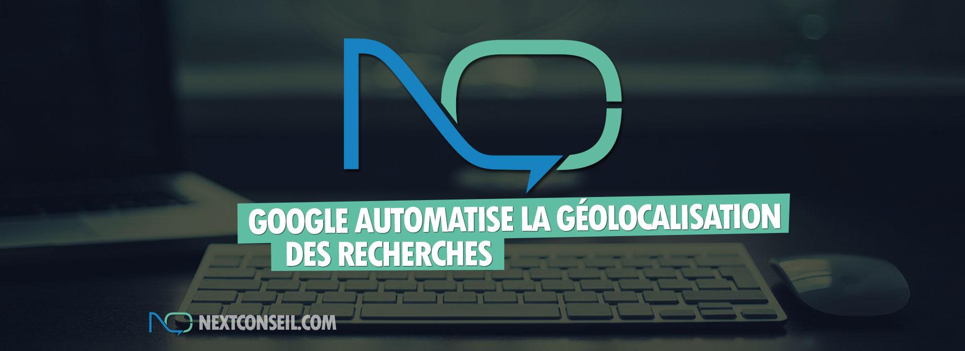 GOOGLE automatise la géolocalisation des recherches