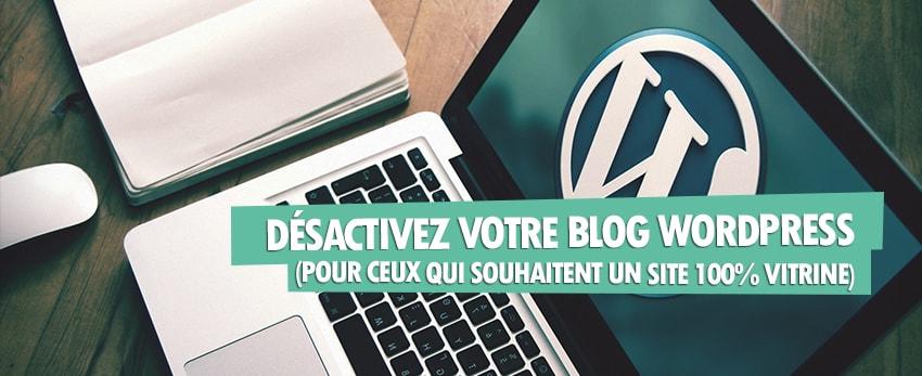 Désactivez votre blog WordPress (pour ceux qui souhaitent un site 100% vitrine)