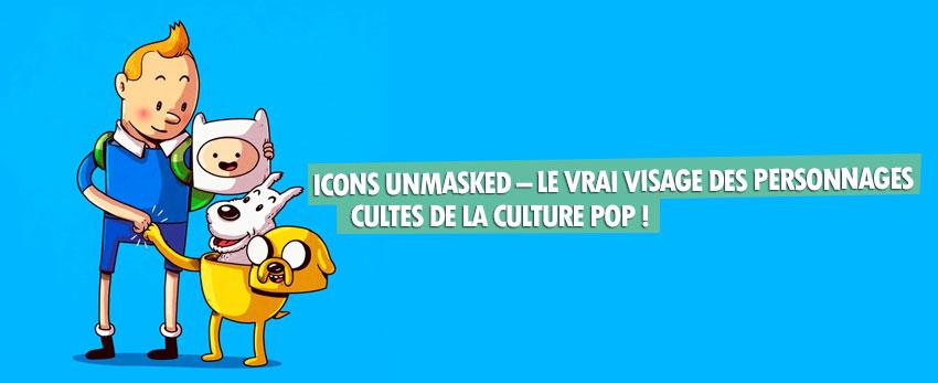 Icons Unmasked – Le vrai visage des personnages cultes de la culture pop !