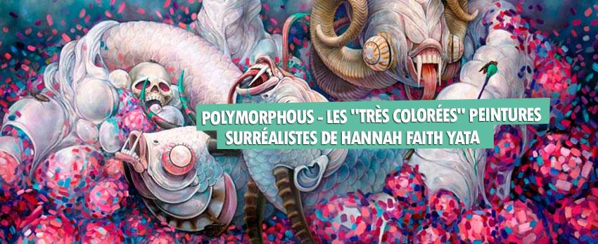 Polymorphous – Les «Très colorées» peintures surréalistes de Hannah Faith Yata