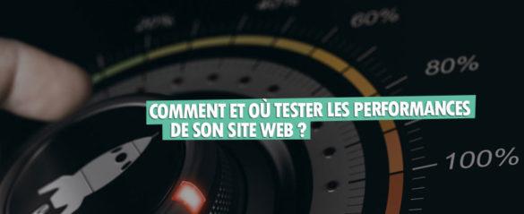 Comment et où tester les performances de son site web ?