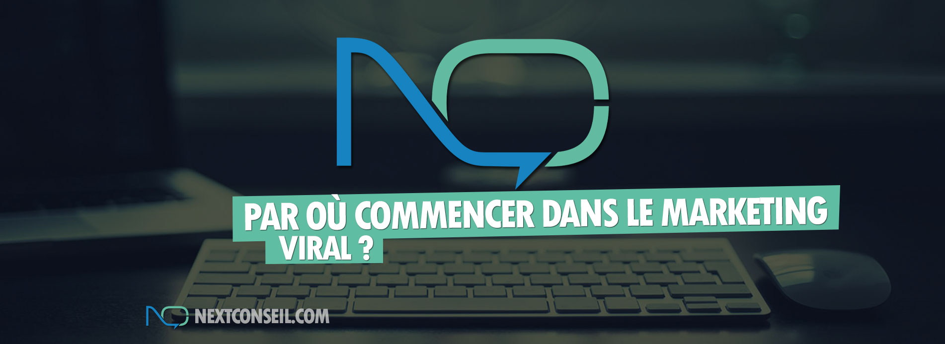 Par où commencer dans le marketing viral ?